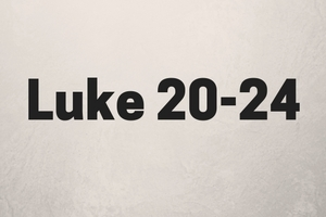 Luke 20-24: The Coming of the King