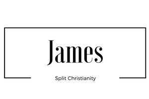 James: Split Christianity