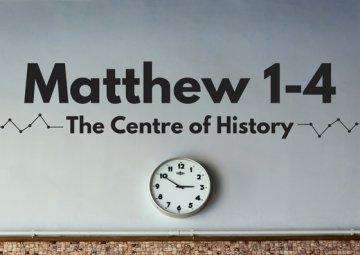 Matthew 1-4: The Centre of History