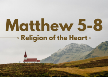 Matthew 5-8: Religion of the Heart