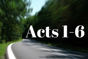 Acts 1-6: Jesus Gets to Work