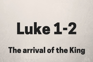 Luke 1-2: Arrival of the King